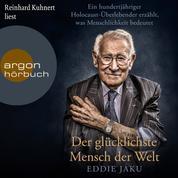 Der glücklichste Mensch der Welt - Ein hundertjähriger Holocaust-Überlebender erzählt, warum Liebe und Hoffnung stärker sind als der Hass (Ungekürzt)