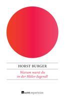 Horst Burger: Warum warst du in der Hitler-Jugend? ★★
