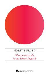 Warum warst du in der Hitler-Jugend? - Vier Fragen an meinen Vater