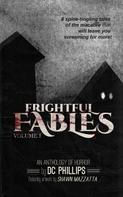 D.C. Phillips: Frightful Fables: Volume I