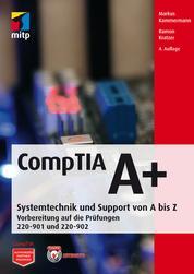 CompTIA A+ - Systemtechnik und Support von A bis Z Vorbereitung auf die Prüfungen #220-901 und #220-902