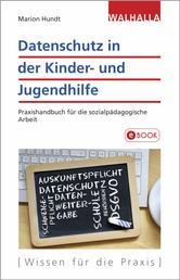 Datenschutz in der Kinder- und Jugendhilfe - Praxishandbuch für die sozialpädagogische Arbeit