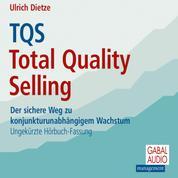 TQS Total Quality Selling - Der sichere Weg zu konjunkturunabhängigem Wachstum