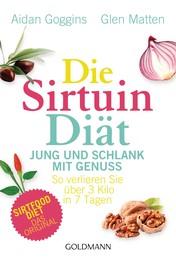 Die Sirtuin-Diät - Jung und schlank mit Genuss - So verlieren Sie über 3 Kilo in 7 Tagen - Sirtfood Diet - das Original