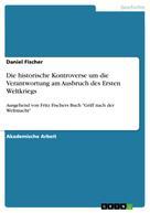 Daniel Fischer: Die historische Kontroverse um die Verantwortung am Ausbruch des Ersten Weltkriegs