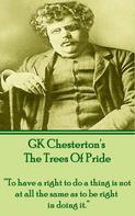 Gilbert Keith Chesterton: The Trees Of Pride