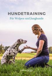 Hundetraining für Welpen und Junghunde - Welpenerziehung inkl. Stubenreinheit, Beißhemmung, Grunderziehung, Sozialisierung, Leinenführigkeit, Verhaltensentwicklung, Pubertät, Junghundeprobleme