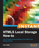 Alex Libby: Instant HTML5 Local Storage How-to