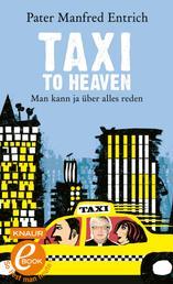 Taxi to Heaven - Man kann ja über alles reden