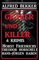 Alfred Bekker: Gräber und Killer - 4 Krimis