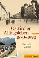 Gertraud Zeindl: Osttiroler Alltagsleben 1870-1990 ★★★★★