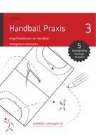 Jörg Madinger: Handball Praxis 3 - Angriffsaktionen im Handball erfolgreich trainieren