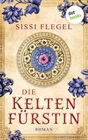 Sissi Flegel: Die Keltenfürstin ★★★★