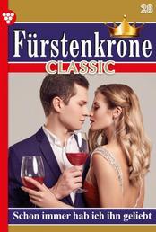 Fürstenkrone Classic 28 – Adelsroman - Schon immer hab ich ihn geliebt