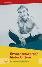 Erwachsenwerden hinter Gittern - Als Teenager im DDR-Knast