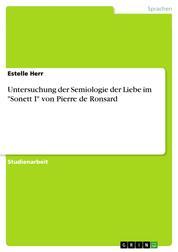 """Untersuchung der Semiologie der Liebe im """"Sonett I"""" von Pierre de Ronsard"""