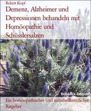 Demenz, Alzheimer und Depressionen behandeln mit Homöopathie und Schüsslersalzen - Ein homöopathischer und naturheilkundlicher Ratgeber