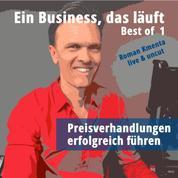 Ein Business, das läuft - Best of 1 - Preisverhandlungen erfolgreich führen