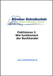Publizieren I: Wie funktioniert der Buchhandel - E-Book zum Kurs der Kärntner Schreibschule