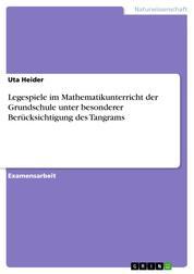 Legespiele im Mathematikunterricht der Grundschule unter besonderer Berücksichtigung des Tangrams
