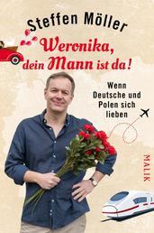 Weronika, dein Mann ist da! - Wenn Deutsche und Polen sich lieben