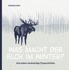 Fernand Schmit: Was macht der Elch im Winter?