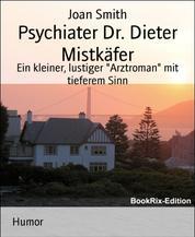 """Psychiater Dr. Dieter Mistkäfer - Ein kleiner, lustiger """"Arztroman"""" mit tieferem Sinn"""