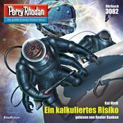 """Perry Rhodan 3082: Ein kalkuliertes Risiko - Perry Rhodan-Zyklus """"Mythos"""""""