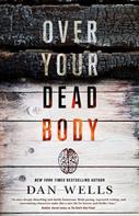 Dan Wells: Over Your Dead Body ★★★★