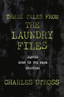 Charles Stross: Three Tales from the Laundry Files