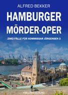 Alfred Bekker: Hamburger Mörder-Oper: Zwei Fälle für Kommissar Jörgensen 3 ★★★