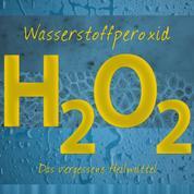 Wasserstoffperoxid - Das vergessene Heilmittel