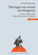 Reinhard Schmoeckel: Thüringen war einmal ein Königreich