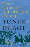 Tonke Dragt: Los secretos del bosque salvaje