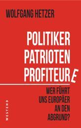 Politiker, Patrioten, Profiteure - Wer führt uns Europäer an den Abgrund?