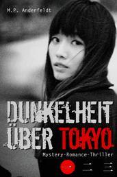 Dunkelheit über Tokyo – 1 - Mystery-Romance-Thriller