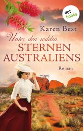 Unter den wilden Sternen Australiens - Historischer Roman