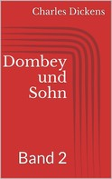 Charles Dickens: Dombey und Sohn - Band 2