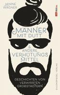 Janine Wagner: Männer mit Dutt und andere Verhütungsmittel ★