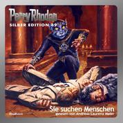 """Perry Rhodan Silber Edition 89: Sie suchen Menschen - Perry Rhodan-Zyklus """"Aphilie"""" - Komplettversion"""