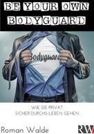Roman Walde: BE YOUR OWN BODYGUARD