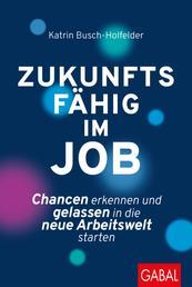Zukunftsfähig im Job - Chancen erkennen und gelassen in die neue Arbeitswelt starten