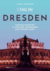 1 Tag in Dresden - Martinas Kurztrip zu Zwinger, Semperoper und Striezelmarkt