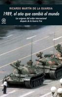 Ricardo Martín de la Guardia: 1989, el año que cambió el mundo