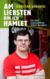 Am liebsten bin ich Hamlet - Mit dem Downsyndrom mitten im Leben