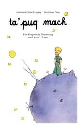 ta'puq mach - Der kleine Prinz - Ein Kinderbuchklassiker auf Klingonisch