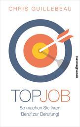Top-Job - So machen Sie Ihren Beruf zur Berufung!