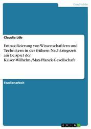 Entnazifizierung von Wissenschaftlern und Technikern in der frühern Nachkriegszeit am Beispiel der Kaiser-Wilhelm-/Max-Planck-Gesellschaft