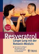 Bernd Kleine-Gunk: Resveratrol - Länger jung mit der Rotwein-Medizin