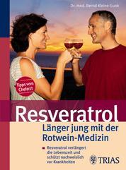 Resveratrol - Länger jung mit der Rotwein-Medizin - Resveratrol verlängert die Lebenszeit und schützt nachweislich vor Krankheiten